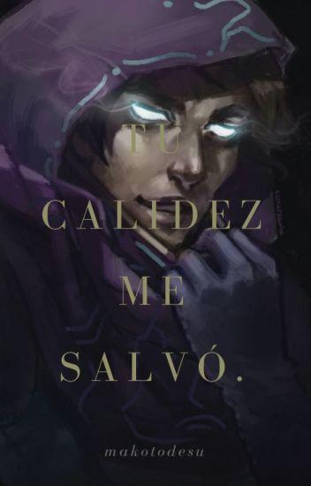 Tu calides me salvó.