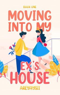 Moving In To My Ex's House [Book 1 & 2]