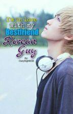I'm inlove with my bestfriend Korean guy by DiaryNgNBSB