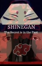 Shinegan: The Secret is in the Past (Naruto Fanfiction) by Meara1
