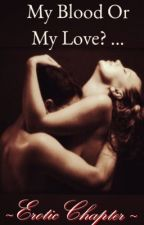 My Blood Or My Love?...  Erotic Chapter by DonnaWiyada