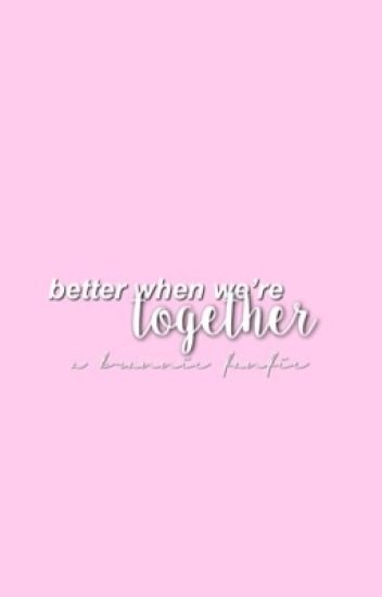 Better When We're Together