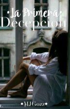 La primera decepción. #EscribeloYa by MJGozz