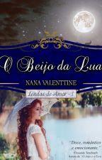 (DEGUSTAÇÃO) O Beijo da Lua - Lendas de Amor, livro 1 by nanavalenttine
