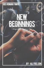 New Beginnings ; Geo Roman  by AllyDelson