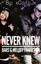 Never Knew // Bars&Melody Fanfiction (Completed)  by xCarlyJx