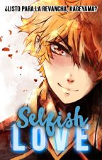 Selfish Love ♦KageHina♦ [CL#2][Editando] by LoveSeokjin_92