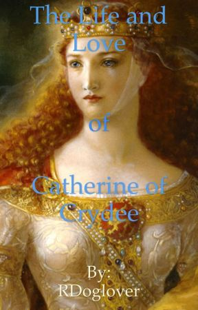 The Life and Love of Catherine of Crydee by RDoglover