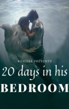 20 Days In His Bedroom by Roniiaa