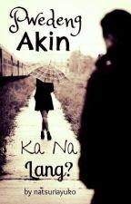 Pwedeng Akin Ka Na Lang? by natsuriayuko