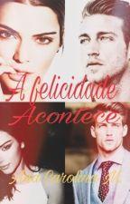 A Felicidade Acontece - Trilogia Schneider by AnaCarolinaMidori
