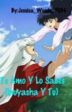 Te Amo Y Lo Sabes (Inuyasha Y Tu) (EDITANDO) by Jessica_Kim_27839