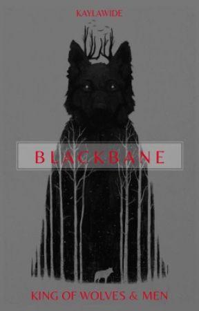 Blackbane: King of Wolves & Men [ON HOLD] by Kaylawide
