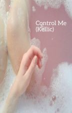 Control Me ( Sequel to Crybaby Kellic) by bree100449