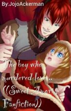 The boy who murdered love...((Sweet Amoris Fanfiction)) by JojoAckerman