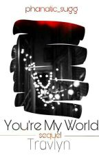 Your my World: A Travlyn Story, Sequel to 'For Eternity ' {Completed} ✔️ by jotie-phan-anime