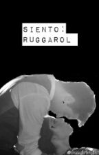 Siento : Ruggarol (FanFic) |TERMINADA|  by ruggarolhistories