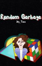 Random Garbage by Sly_Taco
