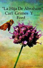 """""""La Hija De Abraham"""" Carl  Grimes  Y ___ Ford  .TWD (Adaptada) . by PhasmaMontoyaGarcia"""