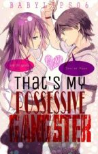 That's My Possessive Gangster!! (fast update) by Babylips06