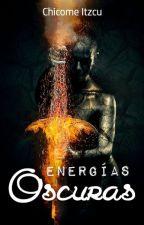 Energías Oscuras [En edición] by Liz1709