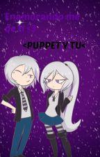 Enamorando me de ti|Puppet y tu| by Mia-Kawaii