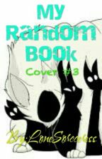 My Random Book by LoneSorcceress