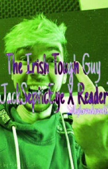 The Irish tough guy {Jacksepticeye x Reader}