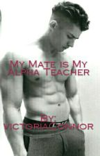 My Mate Is My Alpha Teacher by victoriaConnor