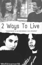 Two ways to live    Camren y Larry Fanfic by WolfDreamer18