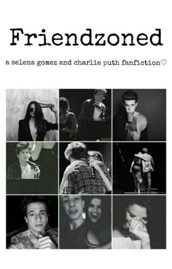 Friendzoned // Selena Gomez & Charlie Puth [ON GOING]