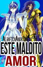 Este Maldito Amor {Saint Seiya} by AlbaficaAndromeda94