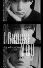 I Choose You | Kim Taehyung fanfic | by -JIMIN_