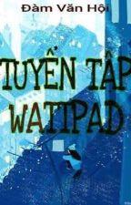 Tuyển tập Wattpad by DamVanHoi