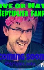 Love or Hate ( A Septiplier fanfic ) (discontinued) by shipsarelife64