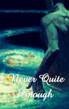 Never Quite Enough by myra-knee
