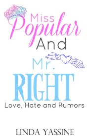 Miss Popular and Mr. Right (Love  Hate & Rumors) by lindayassine-
