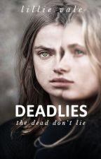 Deadlies (YA Gothic Fantasy) 🔎  | ✓ by LillieVale