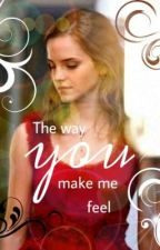 The Way You Make Me Feel - Dramione by emma_mcc