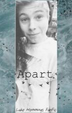 Apart *A Luke Hemmings One Shot* by ivyniall