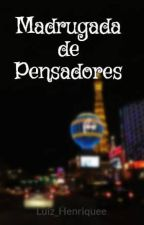 Madrugada de Pensadores by Luiz_Henriquee
