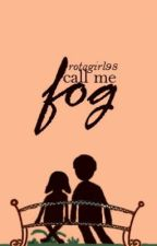 call me fog by nostalgiia