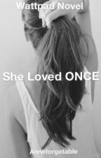 She Loved ONCE by AnneForgetable