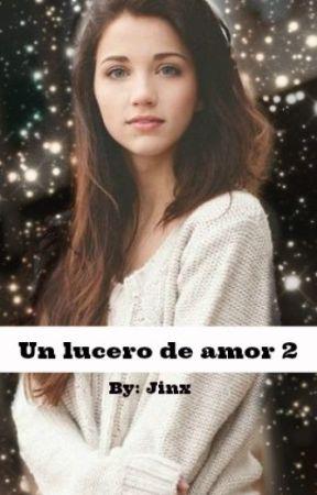 Un lucero de amor 2 (En proceso) by jinx2117