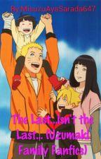 The Last...isn't the Last... (Uzumaki Family Fanfics) by IzumiAsada647