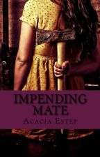 Impending Mate, The Moltiare Collection: Bk2 (Sample)(Available on Amazon/SW) by AcaciaEstep