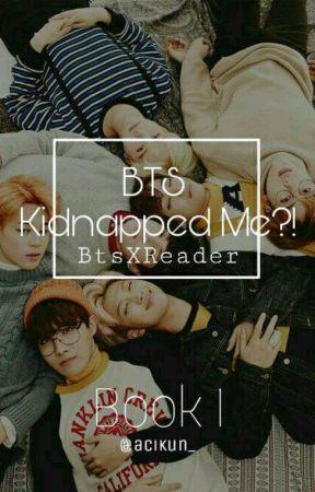 Bts Kidnapped Me?! ||BtsXreader||~1~ by acikun_