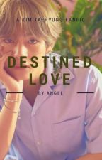 Destined Love (BTS- TAEHYUNG FANFIC) by taesookieee