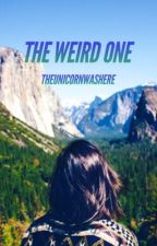 The Weird One (#Wattys2016) by TheUnicornWasHere