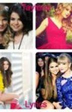 Taylor Swift & Selena Gomez lyrics <3 by SwiftieLucy13